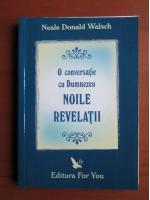 Neale Donald Walsch - O conversatie cu Dumnezeu. Noile revelatii