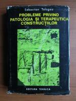Sebastian Tologea - Probleme privind patologia si terapeutica constructiilor
