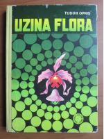 Anticariat: Tudor Opris - Uzina flora