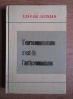 Enver Hoxha - L'eurocommunisme c'est l'anticommunisme