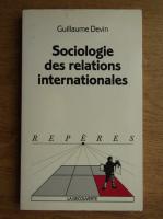 Guillaume Devin - Sociologie des relations internationales