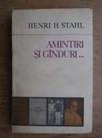 Anticariat: Henric Stahl - Amintiri si ganduri