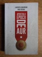 Anticariat: Laurentiu Ungureanu - Apostolii epocii de aur (volumul 1)