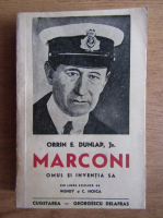 Anticariat: Orrin Dunlap Jr. - Marconi, omul si inventia sa (1941)