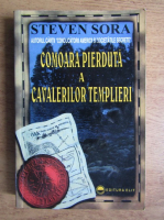 Anticariat: Steven Sora - Comoara pierduta a cavalerilor templieri
