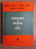 Anticariat: Valeriu Popescu, Constantin Arion - Convulsiile si epilepsia la copil
