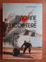 Zarioiu Gheorghe - Avioane si elicoptere