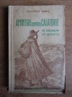 Anticariat: Calistrat Hogas - Amintiri dintr-o calatorie. Pe drumuri de munte (1937)