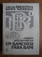 Constantin Kiritescu - Calator prin secolul XX. Un bancher fara bani