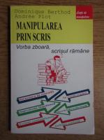 Anticariat: Dominique Berthod - Manipularea prin scris. Scrisori eficiente pentru a comunica mai bine