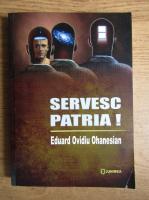 Eduard Ovidiu Ohanesian - Servesc patria! Mic indreptar al securistului amator