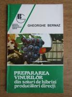 Gh. Bernaz - Prepararea vinurilor din soiuri de hibrizi