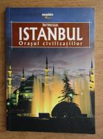 Anticariat: Intregul Istanbul. Orasul civilizatiilor