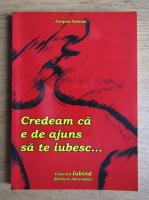 Jacques Salome - Credeam ca e deajuns sa te iubesc