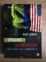 Noam Chomsky - Sperante si perspective. Neoliberalism vs. democratie