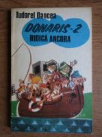 Tudorel Oancea - Donaris 2, ridica ancora