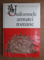Anticariat: Cristian M. Vladescu - Uniformele armatei romane