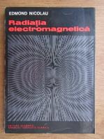 Edmond Nicolau - Radiatia electromagnetica