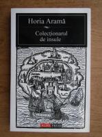 Horia Arama - Colectionarul de insule