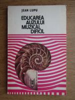 Anticariat: Jean Lupu - Educarea auzului muzical dificil