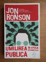 Anticariat: Jon Ronson - Umilirea publica in epoca internetului