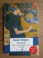 Kazuo Ishiguro - Nocturne. Cinci povesti despre muzca si amurg