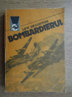 Anticariat: Len Deighton - Bombardierul (volumul 1)