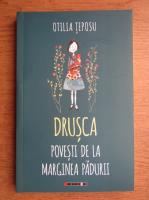 Otilia Teposu - Drusca. Povesti de la marginea padurii