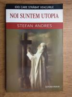 Anticariat: Stefan Andres - Noi suntem Utopia