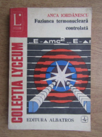 Anca Iordanescu - Fuziunea termonucleara controlata