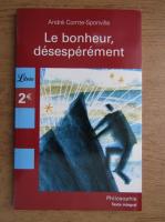 Andre Comte Sponville - Le bonheur, desesperement