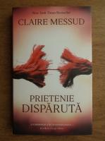 Claire Messud - Prietenie disparuta