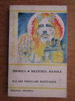 Anticariat: Constantin Mohanu - Miorita, Mesterul Manole, Balade populare romanesti