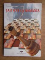Anticariat: Doru Viorel Ursu - Sah mat la Romania