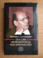 Dumitru Constantin Dulcan - Un promotor al noii spiritualitati