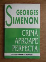 Anticariat: Georges Simenon - Crima aproape perfecta