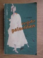 Anticariat: I. Ludo - Regele Palaelibus