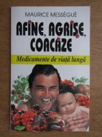 Anticariat: Maurice Messegue - Afine, agrise, coacaze. Medicamente de viata lunga