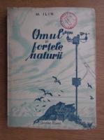 Anticariat: Mihail Ilin - Omul si fortele naturii (1948)