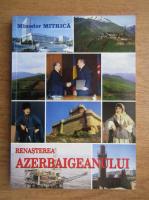 Minodor Mitrica - Renasterea Azerbaigeanului