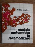 Anticariat: Mircea Enache - Modele matematice in distematizare