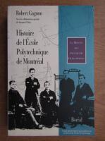 Anticariat: Robert Gagnon - Historie de l'Ecole Polytechnique de Montreal