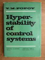 Anticariat: V. M. Popov - Hyper-stability of control systems