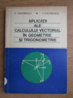 Anticariat: V. Stefanescu - Aplicatii ale calculului vectorial in geometrie si trigonometrie