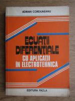 Adrian Corduneanu - Ecuatii diferentiale cu aplicatii in electrotehnica