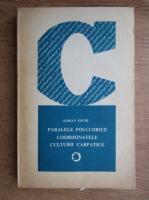 Adrian Fochi - Paralele folclorice coordonatele culturii carpatice