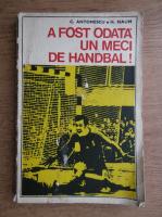 C. Antonescu, Hristache Naum  - A fost o data un meci de handbal