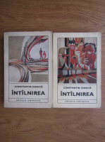 Anticariat: Constantin Chirita - Intalnirea (2 volume)