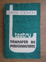 Anticariat: Dumitru Solomon - Transfer de personalitate