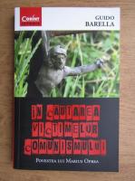 Anticariat: Guido Barella - In cautarea victimelor comunismului, povestea lui Marius Oprea